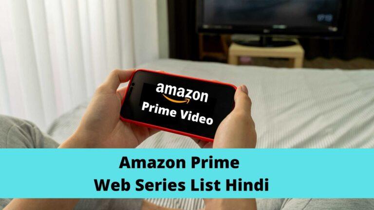 Amazon Prime Web Series List Hindi जानिए Amazon पर सबसे ज्यादा देखे जाने वाले